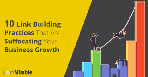 10 Link Building Practices That Are Suffocating Your Business Growth
