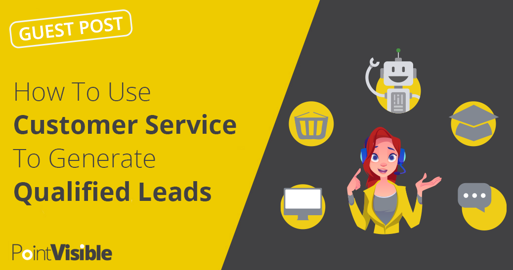How To Use Customer Service To Generate Qualified Leads